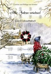 Alle Jahre wieder - Ein Weihnachtsbuch für die ganze Familie
