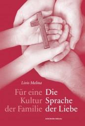 Für eine Kultur der Familie: Die Sprache der Liebe