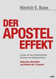 Der Apostel-Effekt - Lernen von den erfolgreichsten Gründern der Weltgeschichte: Motivation, Mentali