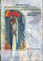 Die menschliche Liebe im göttlichen Heilsplan: Eine Theologie des Leibes