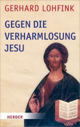 Gegen die Verharmlosung Jesu - Reden über Jesus und die Kirche