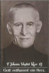 Gott entflammt ein Herz - P. Johannes Baptist Reus S.J.