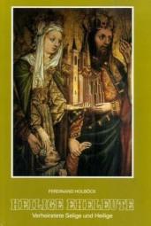 Heilige Eheleute - Verheiratete Selige und Heilige aller Jahrhunderte