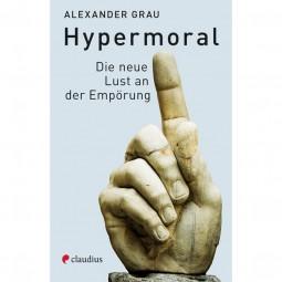 Hypermoral - Die neue Lust an der Empörung
