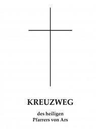 Kreuzweg des heiligen Pfarrers von Ars