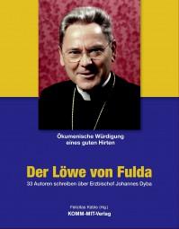 Der Löwe von Fulda - 33 Autoren schreiben über Erzbischof Johannes Dyba