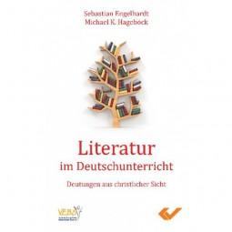 Literatur im Deutschunterricht - Deutungen aus christlicher Sicht
