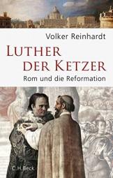 Luther, der Ketzer - Rom und die Reformation