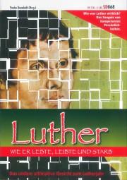 Luther - wie er lebte, leibte und starb