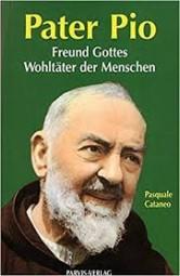 Pater Pio Freund Gottes Wohltäter der Menschen