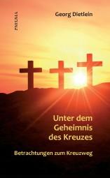 Unter dem Geheimnis des Kreuzes: Betrachtungen zum Kreuzweg
