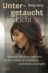 Untergetaucht im Licht - Warum ich alles riskierte, um den Islam zu verlassen und Jesus zu folgen