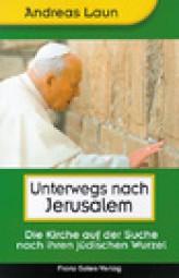 Unterwegs nach Jerusalem - Die Kirche auf der Suche nach ihren jüdischen Wurzeln