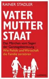 Vater, Mutter, Staat: Das Märchen vom Segen der Ganztagsbetreuung