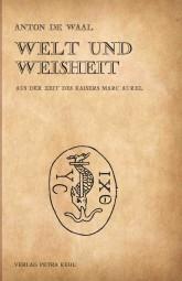 Welt und Weisheit - Aus der Zeit des Kaisers Marc Aurel