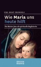 Wie Maria uns heute hilft