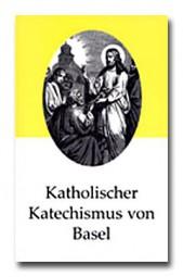 Katholischer Katechismus von Basel (Neuauflage)