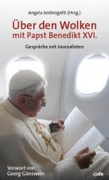 Über den Wolken mit Papst Benedikt XVI. - Gespräche mit Journalisten