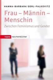 Frau-Männin-Menschin - Zwischen Feminismus und Gender