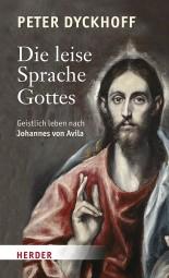Die leise Sprache Gottes - Geistlich leben nach Johannes von Avila