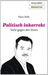 Politisch inkorrekt - Texte gegen den Strom